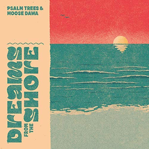 """Cover: Psalm Trees & Moose Dawa – """"Dreams from the Shore"""""""